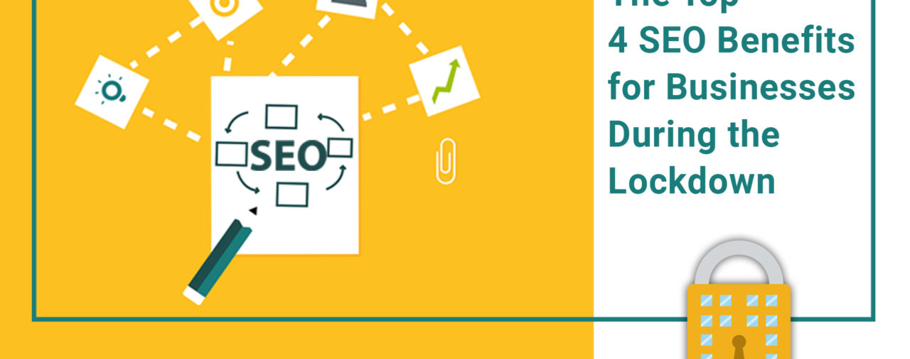 The Top 4 SEO Benefits for Businesses During the Lockdown